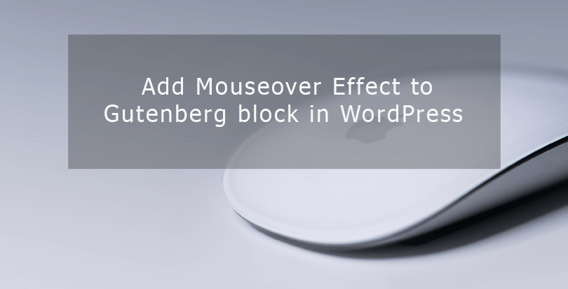 Add Mouseover Effect to Gutenberg block in WordPress
