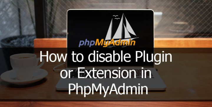 How to disable Plugin or Extension in PhpMyAdmin