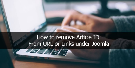 How to remove Article ID From URL or Links under Joomla